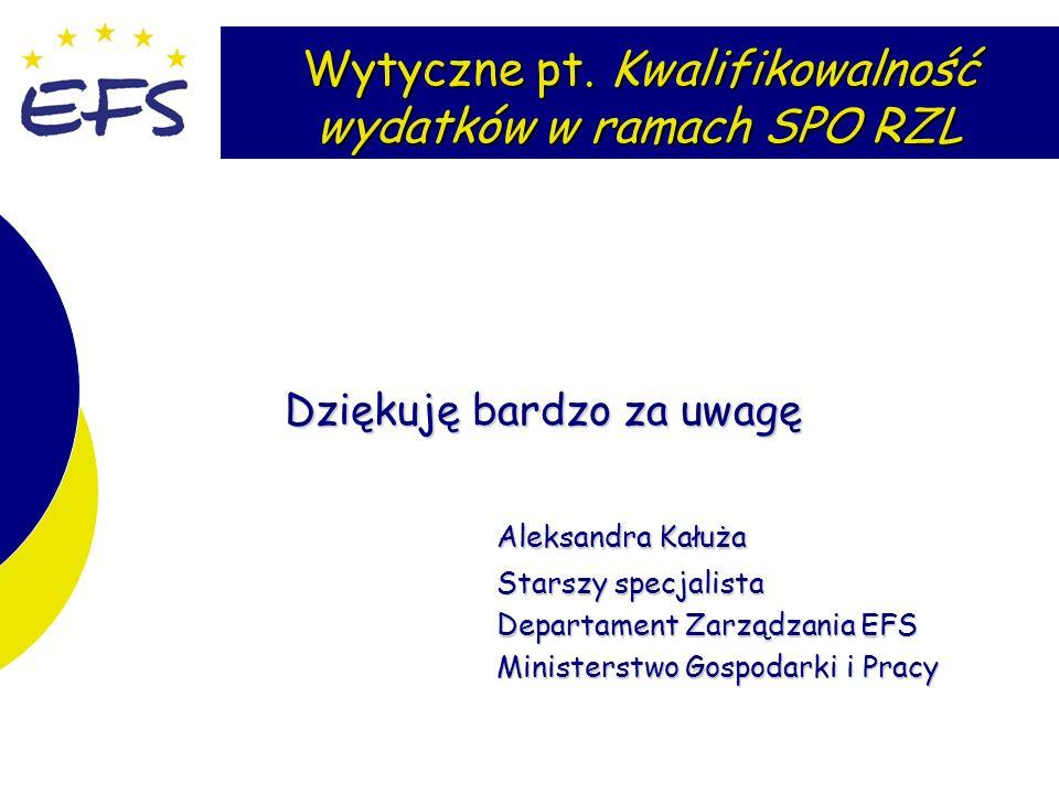 8 Wytyczne pt. Kwalifikowalność wydatków w ramach SPO RZL Dziękuję bardzo za uwagę Aleksandra Kałuża Starszy specjalista Departament Zarządzania EFS M