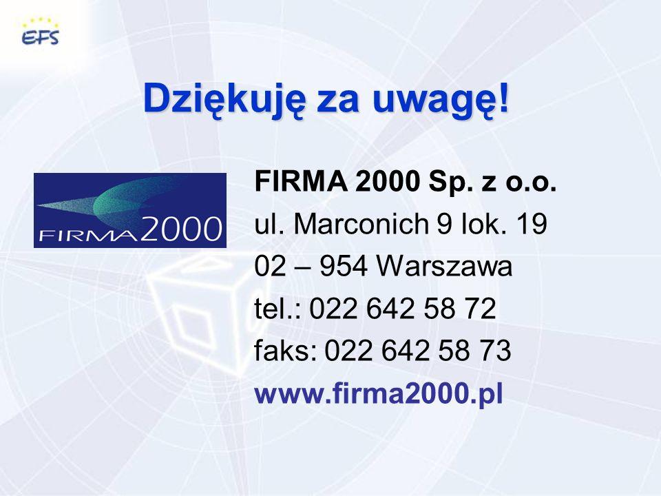 Dziękuję za uwagę. FIRMA 2000 Sp. z o.o. ul. Marconich 9 lok.