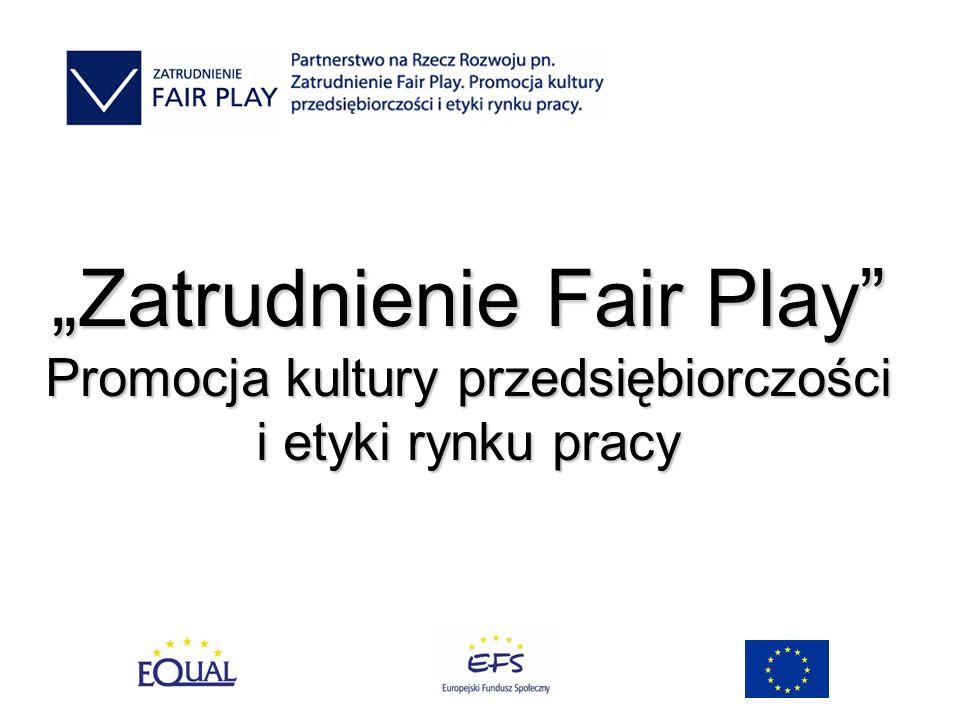 Zatrudnienie Fair Play Promocja kultury przedsiębiorczości i etyki rynku pracy