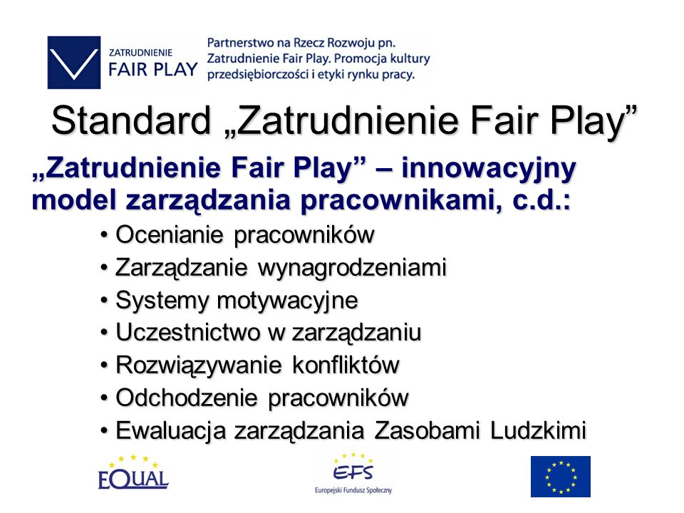 Standard Zatrudnienie Fair Play Zatrudnienie Fair Play – innowacyjny model zarządzania pracownikami, c.d.: Ocenianie pracowników Ocenianie pracowników