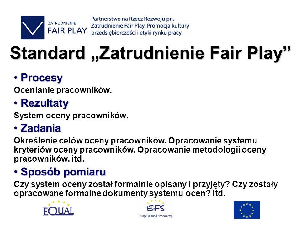 Standard Zatrudnienie Fair Play Procesy Procesy Ocenianie pracowników. Rezultaty Rezultaty System oceny pracowników. Zadania Zadania Określenie celów