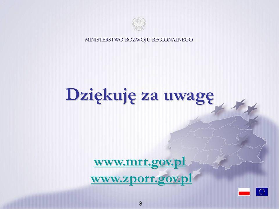 8 www.mrr.gov.pl www.mrr.gov.pl www.zporr.gov.pl www.zporr.gov.pl www.mrr.gov.plwww.zporr.gov.pl Dziękuję za uwagę