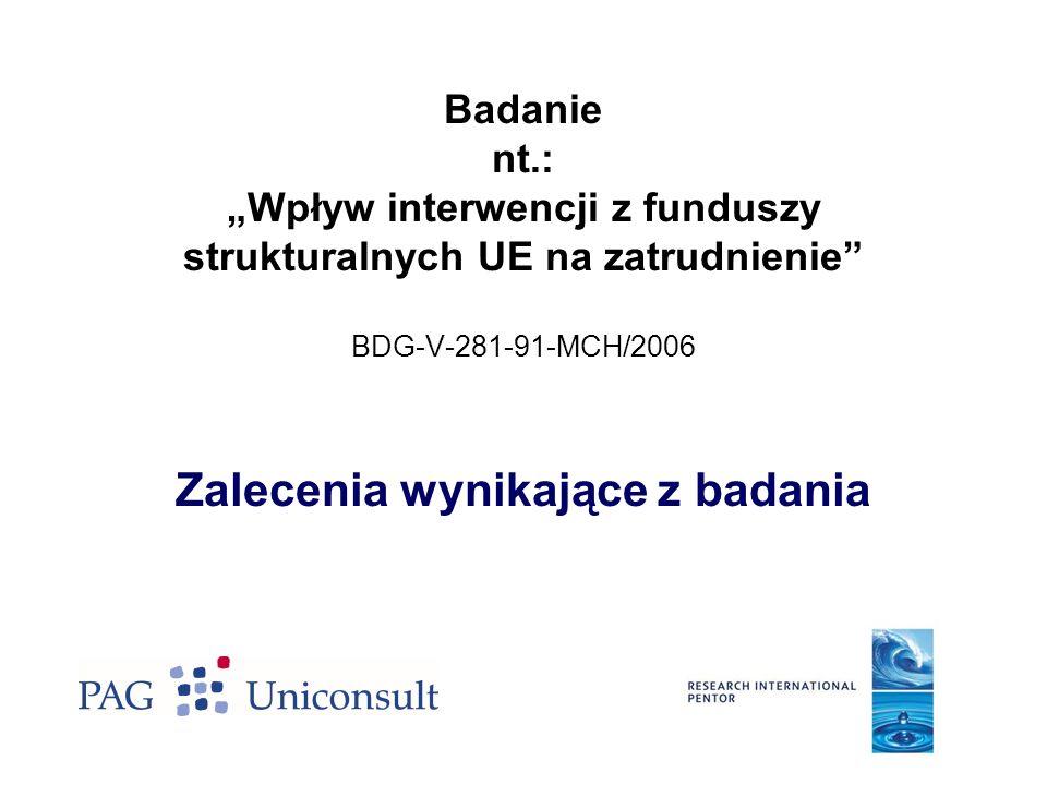 Badanie nt.: Wpływ interwencji z funduszy strukturalnych UE na zatrudnienie BDG-V-281-91-MCH/2006 Zalecenia wynikające z badania