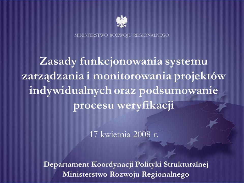 Zasady funkcjonowania systemu zarządzania i monitorowania projektów indywidualnych oraz podsumowanie procesu weryfikacji 17 kwietnia 2008 r. Departame