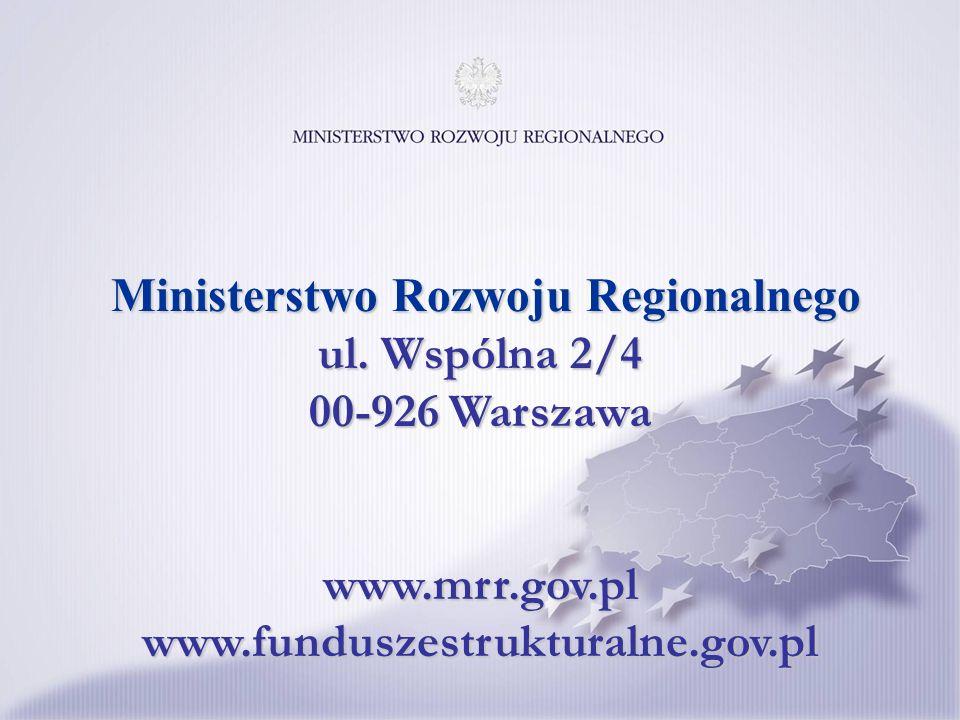 Ministerstwo Rozwoju Regionalnego ul. Wspólna 2/4 00-926 Warszawa www.mrr.gov.pl www.funduszestrukturalne.gov.pl