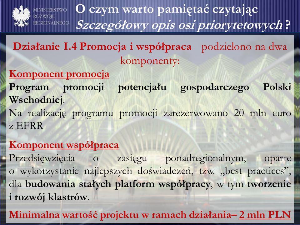 Działanie I.4 Promocja i współpraca podzielono na dwa komponenty: Komponent promocja Program promocji potencjału gospodarczego Polski Wschodniej.