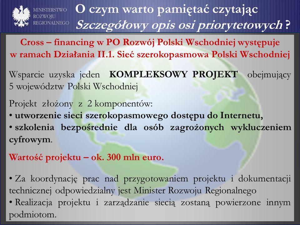 Cross – financing w PO Rozwój Polski Wschodniej występuje w ramach Działania II.1. Sieć szerokopasmowa Polski Wschodniej Wsparcie uzyska jeden KOMPLEK