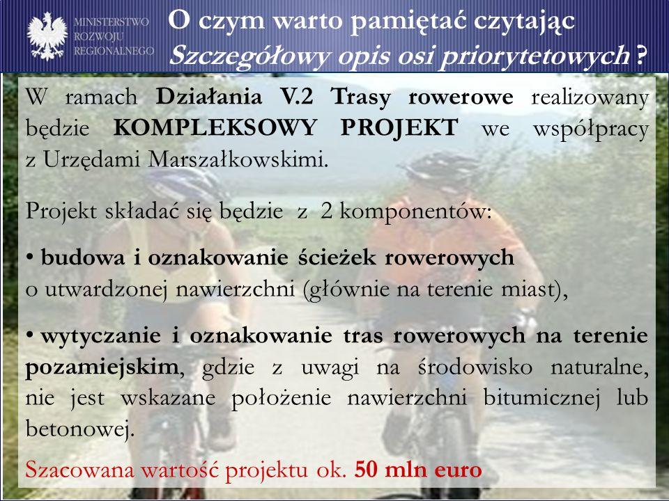 W ramach Działania V.2 Trasy rowerowe realizowany będzie KOMPLEKSOWY PROJEKT we współpracy z Urzędami Marszałkowskimi. Projekt składać się będzie z 2