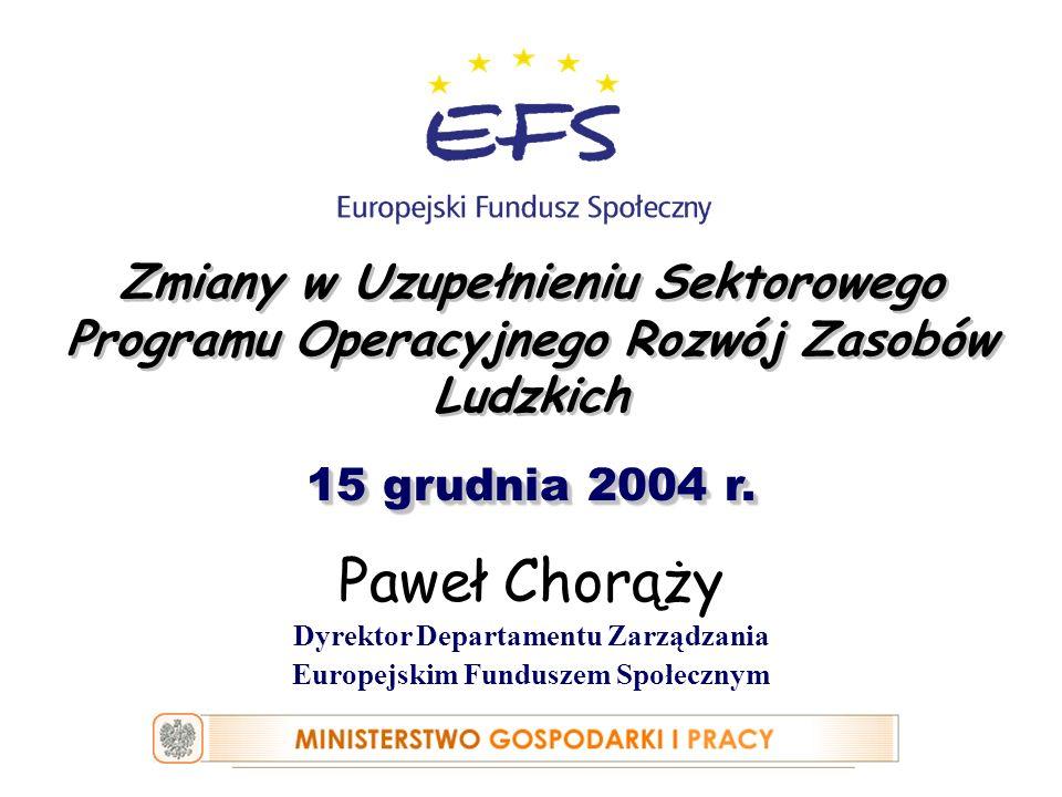 Departament Zarządzania Europejskim Funduszem Społecznym, Ministerstwo Gospodarki i Pracy www.efs.gov.pl www.mgpips.gov.pl Zmiany w Uzupełnieniu SPO RZL Zmiany zasadnicze: zmiana procedury wdrażania schematu a) w Działaniu 1.2 i 1.3 - projekty PUP wybierane w drodze konkursu ogłoszonego przez WUP; uwzględnienie wśród publicznych źródeł współfinansowania krajowego dla schematu b) Działań 1.2 i 1.3 środka specjalnego na wspieranie rządowych programów służących aktywizacji zawodowej; modyfikacja źródeł danych i częstotliwości pomiaru wskaźników monitorowania odnoszących się do Działań 1.1, 1.5 i 1.6;