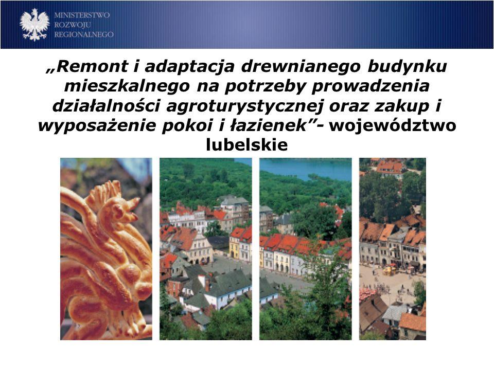 Remont i adaptacja drewnianego budynku mieszkalnego na potrzeby prowadzenia działalności agroturystycznej oraz zakup i wyposażenie pokoi i łazienek- województwo lubelskie