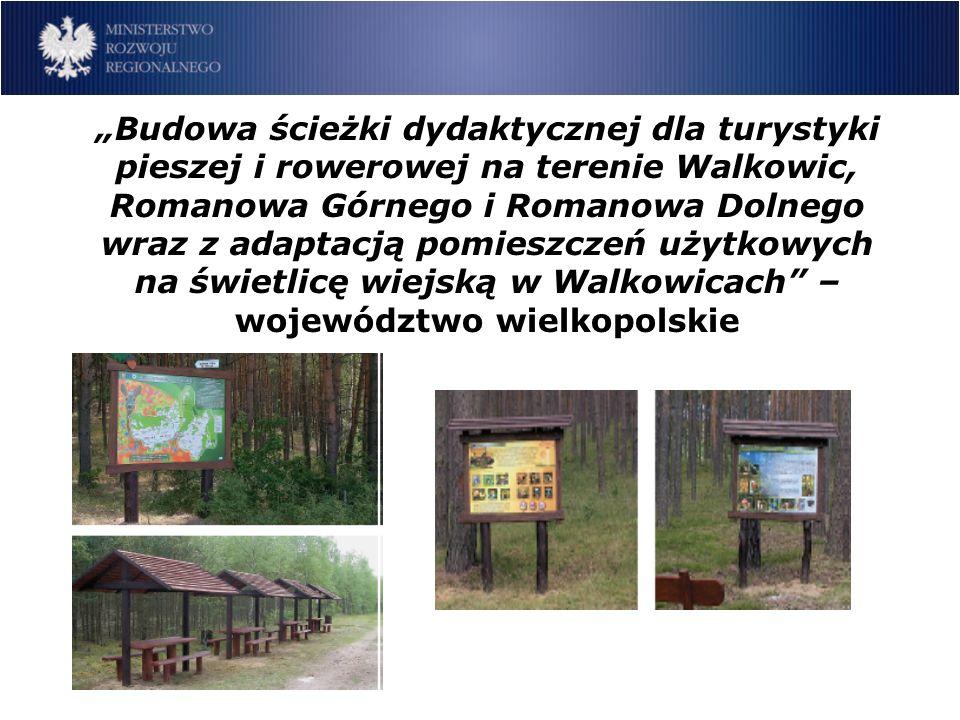 Budowa ścieżki dydaktycznej dla turystyki pieszej i rowerowej na terenie Walkowic, Romanowa Górnego i Romanowa Dolnego wraz z adaptacją pomieszczeń użytkowych na świetlicę wiejską w Walkowicach – województwo wielkopolskie