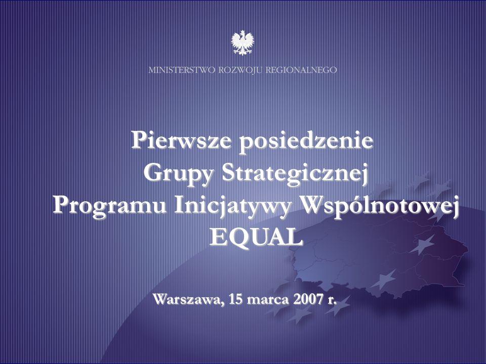 Pierwsze posiedzenie Grupy Strategicznej Programu Inicjatywy Wspólnotowej EQUAL Warszawa, 15 marca 2007 r.