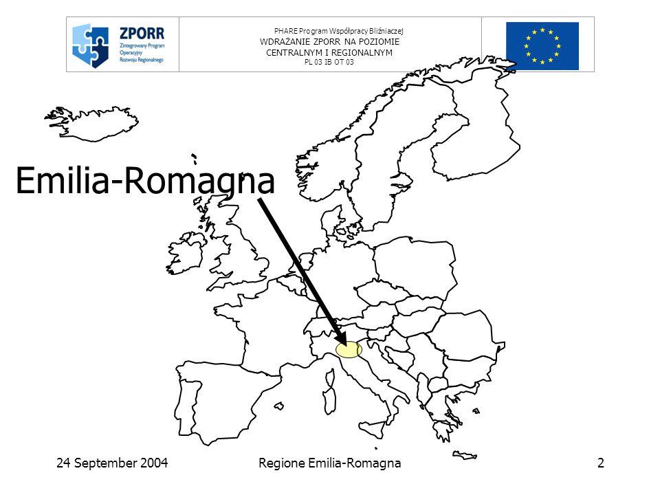 PHARE Program Współpracy Bliźniaczej WDRAŻANIE ZPORR NA POZIOMIE CENTRALNYM I REGIONALNYM PL 03 IB OT 03 24 September 2004Regione Emilia-Romagna2 Emilia-Romagna