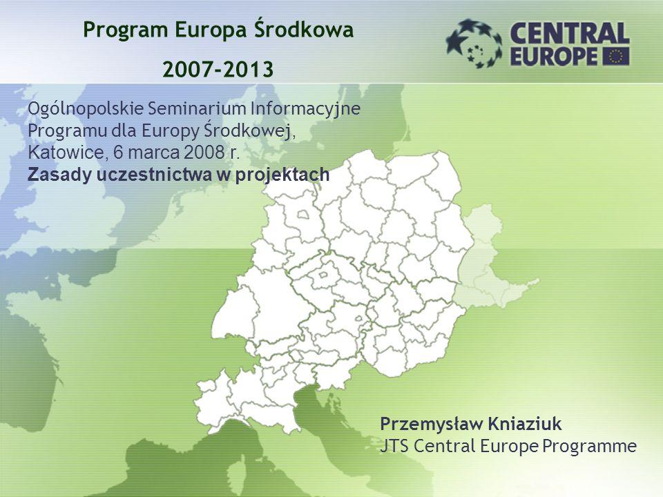 STRUKTURA PROGRAMU Stkruktura zarządzania MC (AT, CZ, DE, HU, IT, PL, SK, SI + UA, COM jako obserwatorzy) MA, JTS, CA, AA ulokowany w Wiedniu, w Austrii bazuje na obecnym JTS INTERREG IIIC East Sieć Punktów Kontaktowych