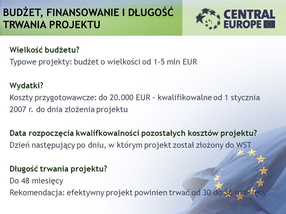 BUDŻET, FINANSOWANIE I DŁUGOŚĆ TRWANIA PROJEKTU Wielkość budżetu? Typowe projekty: budżet o wielkości od 1-5 mln EUR Wydatki? Koszty przygotowawcze: d