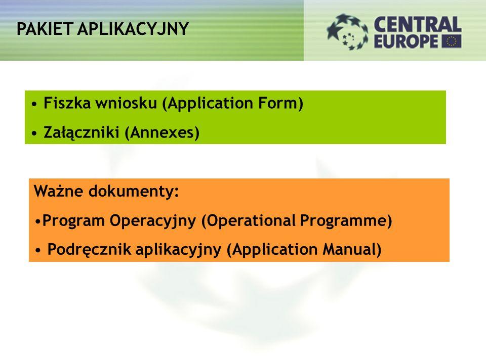 PAKIET APLIKACYJNY Fiszka wniosku (Application Form) Załączniki (Annexes) Ważne dokumenty: Program Operacyjny (Operational Programme) Podręcznik aplik
