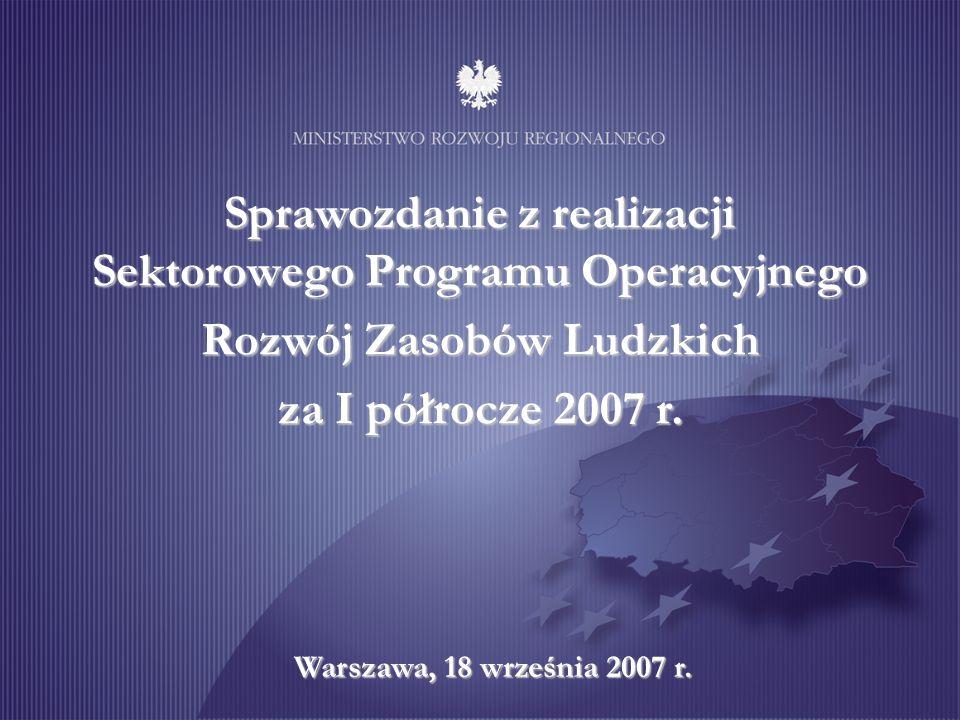 Sprawozdanie z realizacji Sektorowego Programu Operacyjnego Rozwój Zasobów Ludzkich za I półrocze 2007 r.