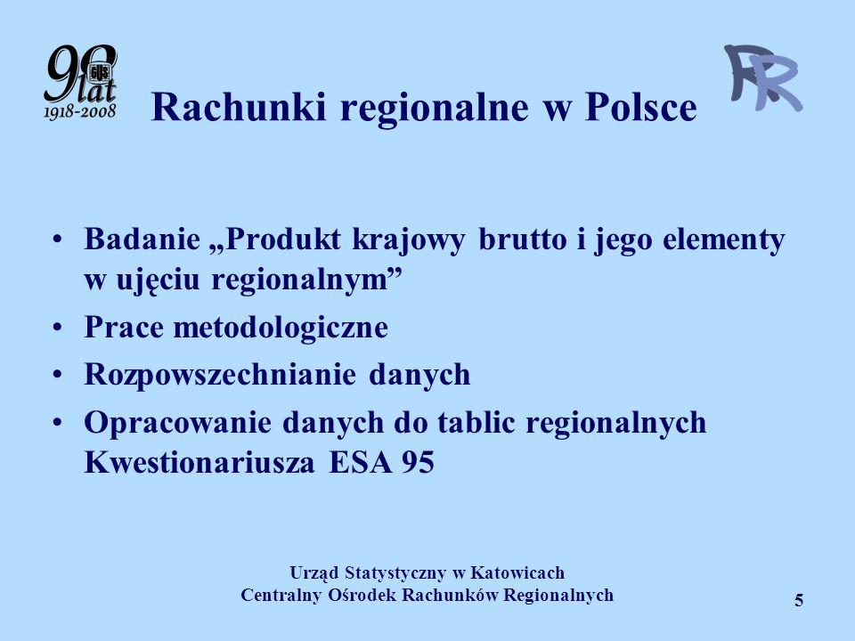Urząd Statystyczny w Katowicach Centralny Ośrodek Rachunków Regionalnych 5 Rachunki regionalne w Polsce Badanie Produkt krajowy brutto i jego elementy