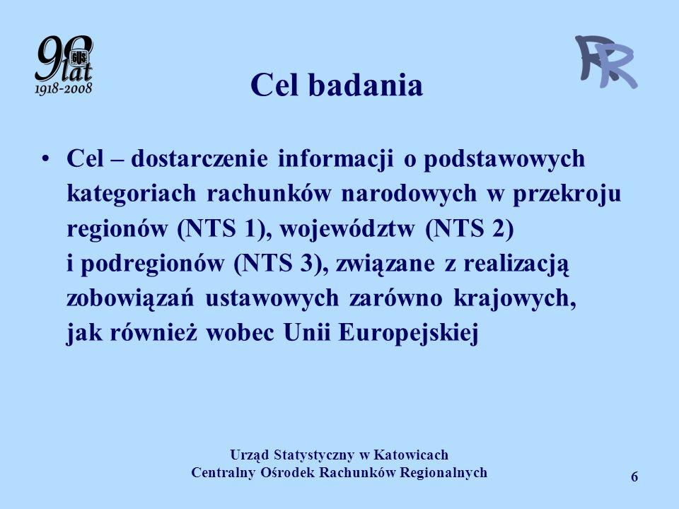 Urząd Statystyczny w Katowicach Centralny Ośrodek Rachunków Regionalnych 6 Cel badania Cel – dostarczenie informacji o podstawowych kategoriach rachun