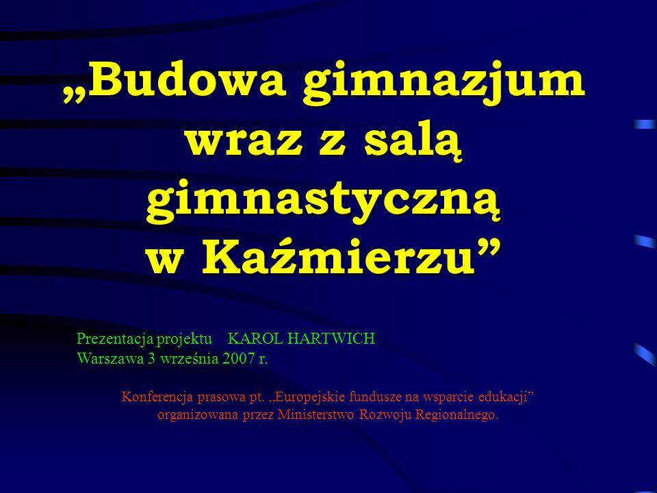Prezentacja projektu KAROL HARTWICH Warszawa 3 września 2007 r. Konferencja prasowa pt. Europejskie fundusze na wsparcie edukacji organizowana przez M