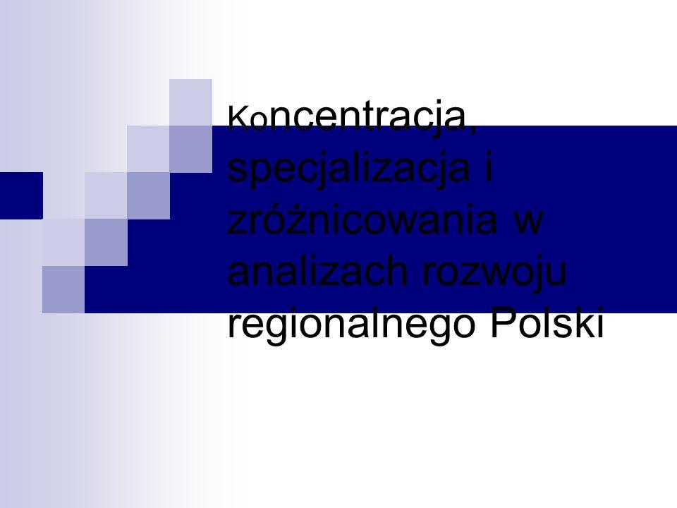 Ko ncentracja, specjalizacja i zróżnicowania w analizach rozwoju regionalnego Polski