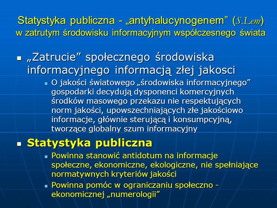Statystyka publiczna - antyhalucynogenem ( S.Lem ) w zatrutym środowisku informacyjnym współczesnego świata Zatrucie społecznego środowiska informacyj