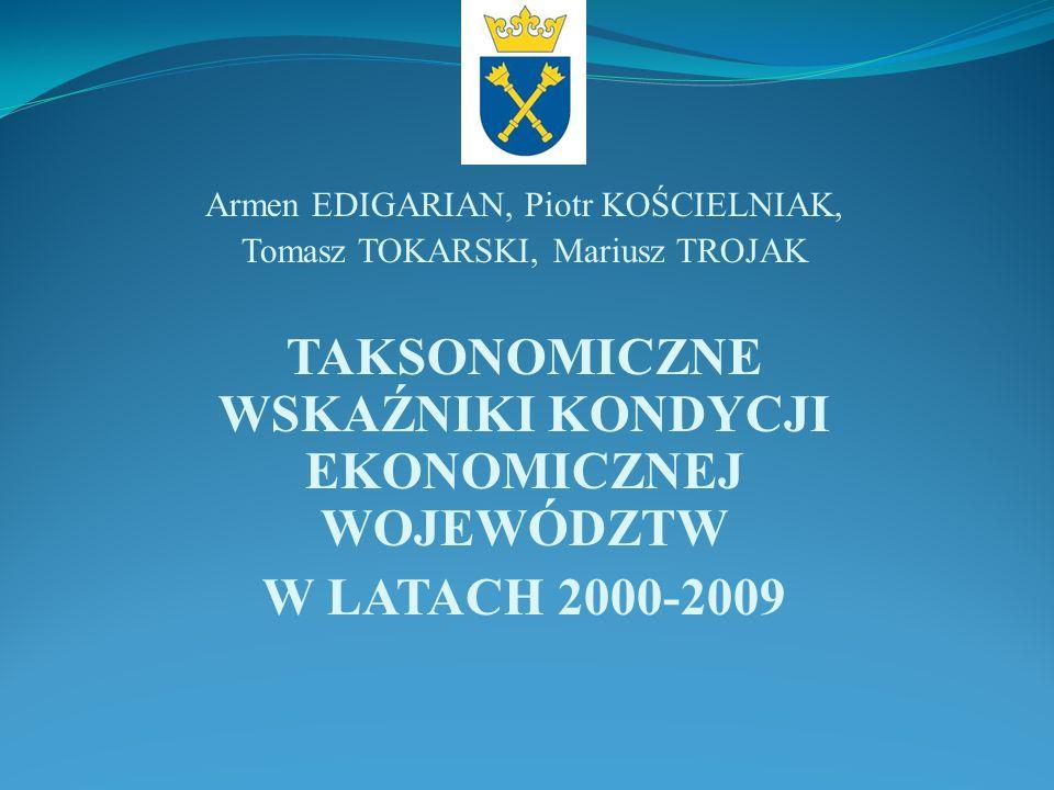 Armen EDIGARIAN, Piotr KOŚCIELNIAK, Tomasz TOKARSKI, Mariusz TROJAK TAKSONOMICZNE WSKAŹNIKI KONDYCJI EKONOMICZNEJ WOJEWÓDZTW W LATACH 2000-2009