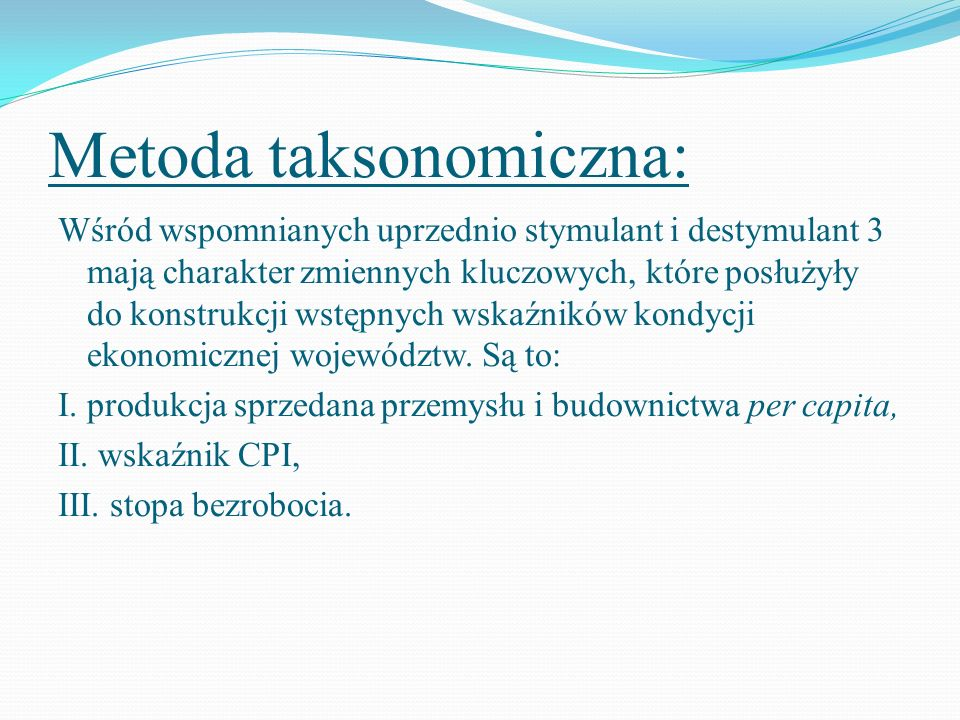 Metoda taksonomiczna: Wstępny wskaźnik kondycji ekonomicznej województw zdefiniowano w ten sposób, że: I.