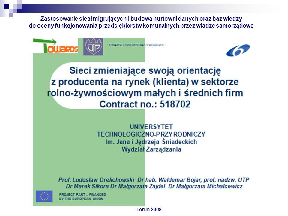 Toruń 2008 Zastosowanie sieci migrujących i budowa hurtowni danych oraz baz wiedzy do oceny funkcjonowania przedsiębiorstw komunalnych przez władze samorządowe