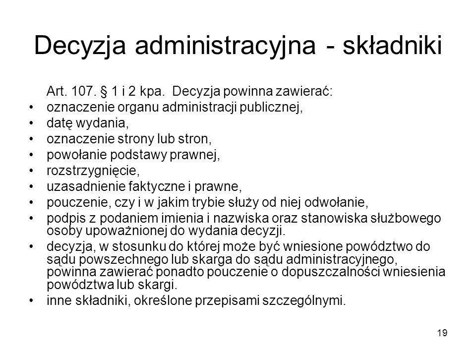 20 Konstytutywne elementy decyzji Niezbędne elementy decyzji: Oznaczenie organu administracji; Wskazanie adresata aktu; Rozstrzygnięcie sprawy; Podpis osoby uprawnionej.