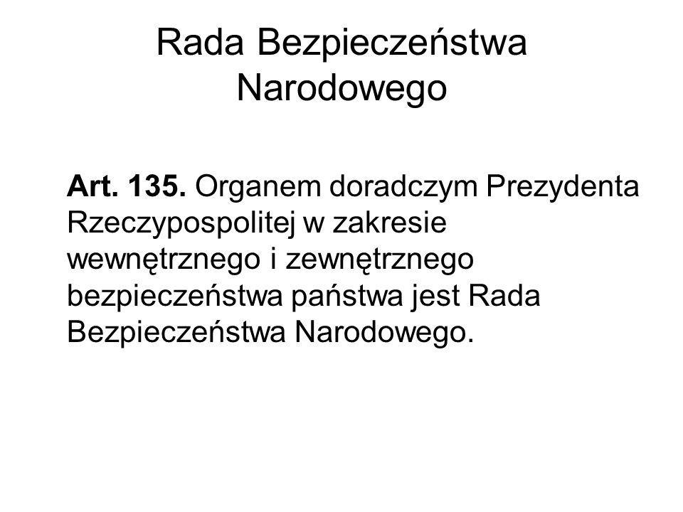 Rada Bezpieczeństwa Narodowego Art. 135. Organem doradczym Prezydenta Rzeczypospolitej w zakresie wewnętrznego i zewnętrznego bezpieczeństwa państwa j