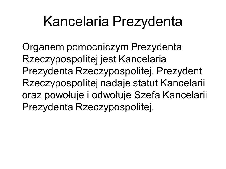 Kancelaria Prezydenta Organem pomocniczym Prezydenta Rzeczypospolitej jest Kancelaria Prezydenta Rzeczypospolitej. Prezydent Rzeczypospolitej nadaje s
