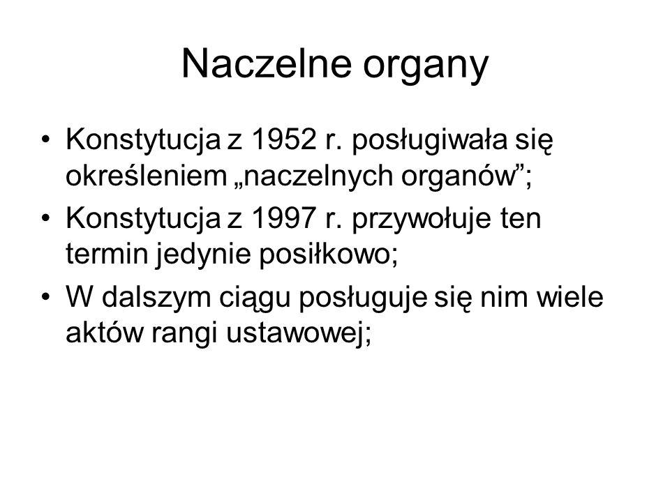 Naczelne organy Konstytucja z 1952 r. posługiwała się określeniem naczelnych organów; Konstytucja z 1997 r. przywołuje ten termin jedynie posiłkowo; W