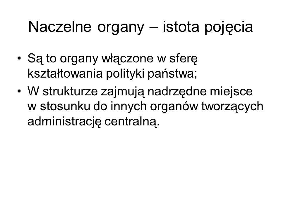 Naczelne organy – istota pojęcia Są to organy włączone w sferę kształtowania polityki państwa; W strukturze zajmują nadrzędne miejsce w stosunku do in
