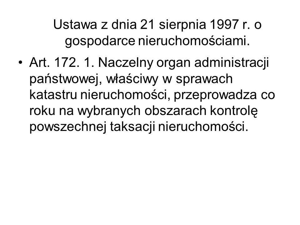 Ustawa z dnia 21 sierpnia 1997 r. o gospodarce nieruchomościami. Art. 172. 1. Naczelny organ administracji państwowej, właściwy w sprawach katastru ni