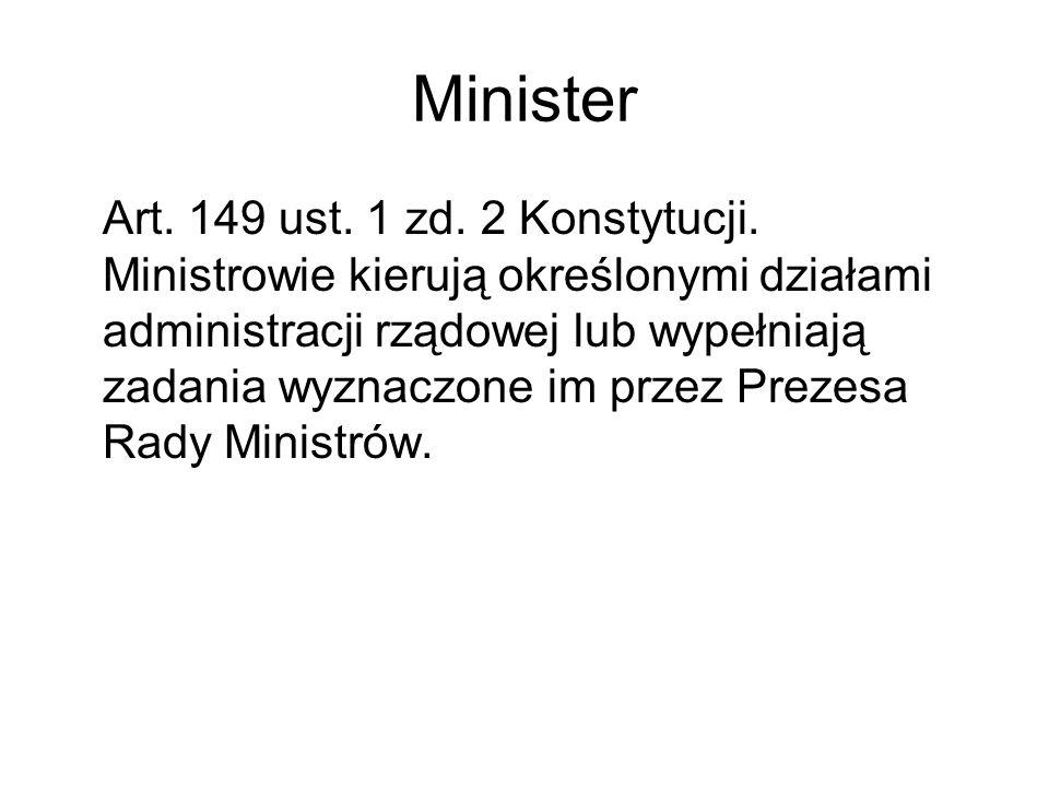 Minister Art. 149 ust. 1 zd. 2 Konstytucji. Ministrowie kierują określonymi działami administracji rządowej lub wypełniają zadania wyznaczone im przez