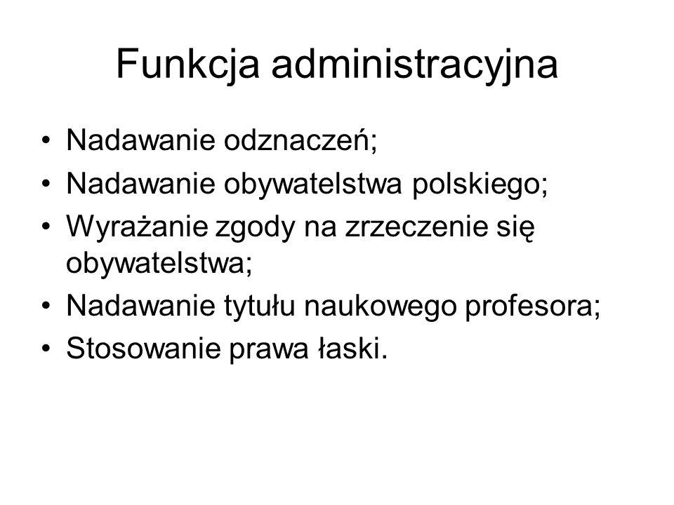 Funkcja administracyjna Nadawanie odznaczeń; Nadawanie obywatelstwa polskiego; Wyrażanie zgody na zrzeczenie się obywatelstwa; Nadawanie tytułu naukow