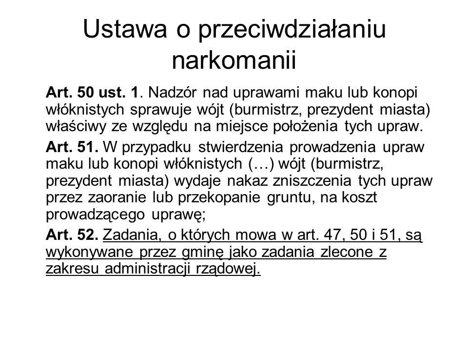 Ustawa o przeciwdziałaniu narkomanii Art. 50 ust. 1. Nadzór nad uprawami maku lub konopi włóknistych sprawuje wójt (burmistrz, prezydent miasta) właśc