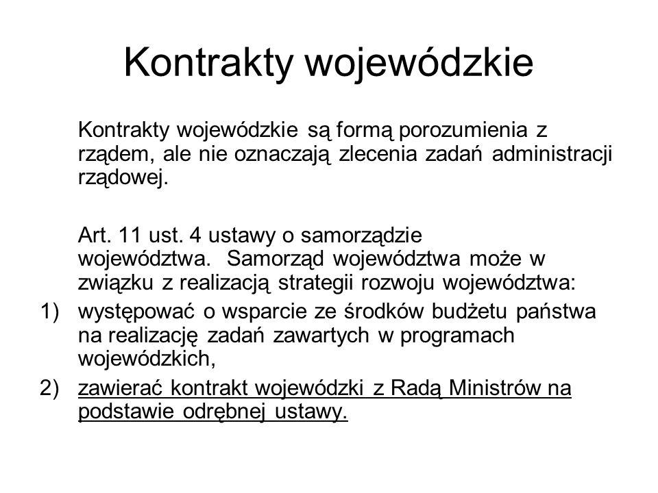 Kontrakty wojewódzkie Kontrakty wojewódzkie są formą porozumienia z rządem, ale nie oznaczają zlecenia zadań administracji rządowej. Art. 11 ust. 4 us