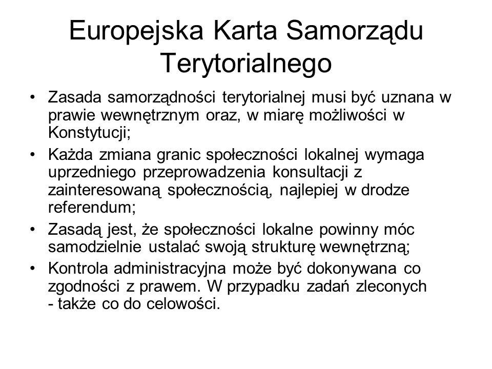 Europejska Karta Samorządu Terytorialnego Zasada samorządności terytorialnej musi być uznana w prawie wewnętrznym oraz, w miarę możliwości w Konstytuc
