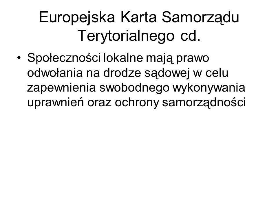 Europejska Karta Samorządu Terytorialnego cd. Społeczności lokalne mają prawo odwołania na drodze sądowej w celu zapewnienia swobodnego wykonywania up