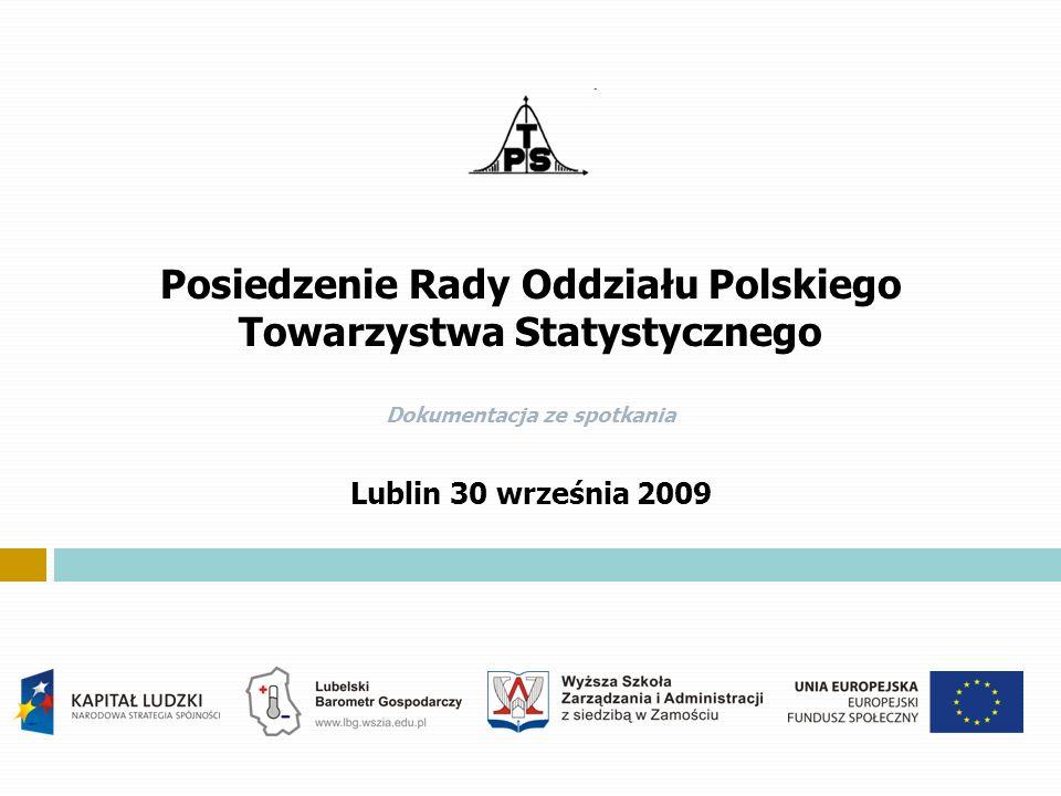 Posiedzenie Rady Oddziału Polskiego Towarzystwa Statystycznego Dokumentacja ze spotkania Lublin 30 września 2009