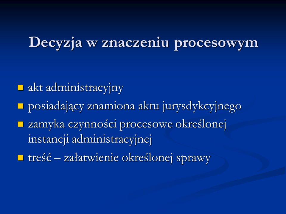 Decyzja w znaczeniu procesowym akt administracyjny akt administracyjny posiadający znamiona aktu jurysdykcyjnego posiadający znamiona aktu jurysdykcyj