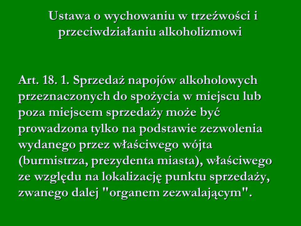Ustawa o wychowaniu w trzeźwości i przeciwdziałaniu alkoholizmowi Art. 18. 1. Sprzedaż napojów alkoholowych przeznaczonych do spożycia w miejscu lub p