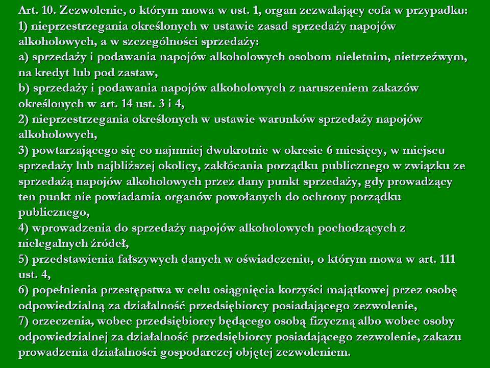 Art. 10. Zezwolenie, o którym mowa w ust. 1, organ zezwalający cofa w przypadku: 1) nieprzestrzegania określonych w ustawie zasad sprzedaży napojów al