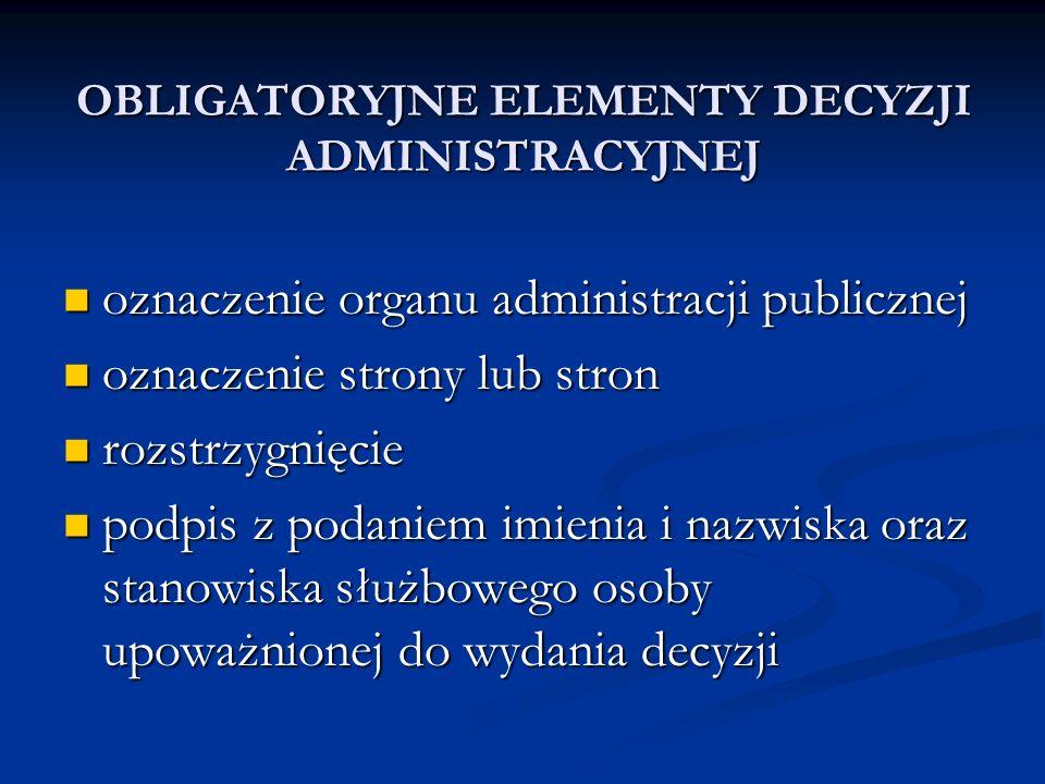 OBLIGATORYJNE ELEMENTY DECYZJI ADMINISTRACYJNEJ oznaczenie organu administracji publicznej oznaczenie organu administracji publicznej oznaczenie stron