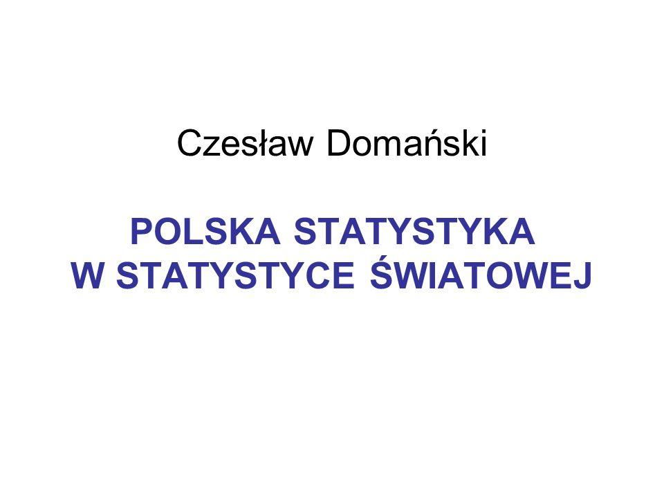 Czesław Domański POLSKA STATYSTYKA W STATYSTYCE ŚWIATOWEJ