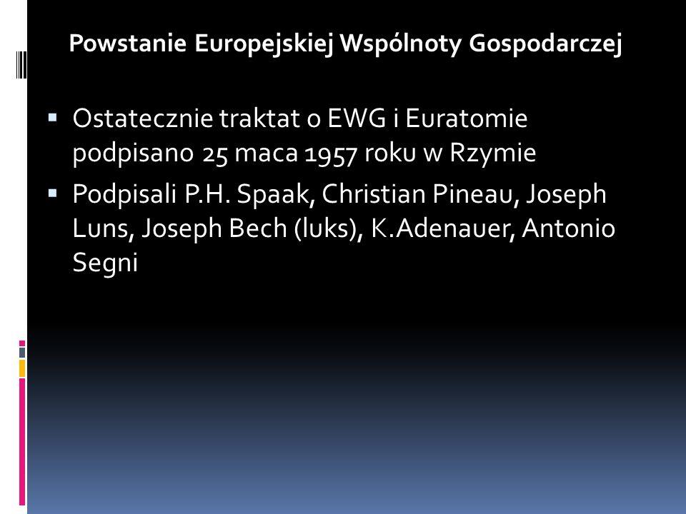 Ostatecznie traktat o EWG i Euratomie podpisano 25 maca 1957 roku w Rzymie Podpisali P.H. Spaak, Christian Pineau, Joseph Luns, Joseph Bech (luks), K.