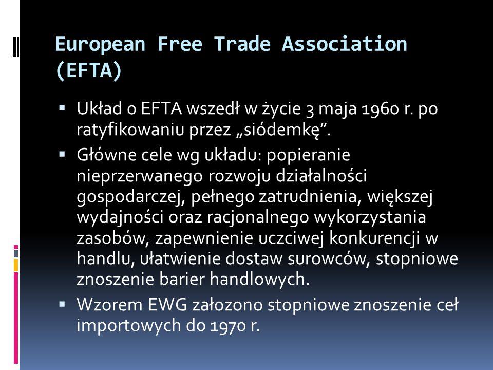 European Free Trade Association (EFTA) Układ o EFTA wszedł w życie 3 maja 1960 r. po ratyfikowaniu przez siódemkę. Główne cele wg układu: popieranie n