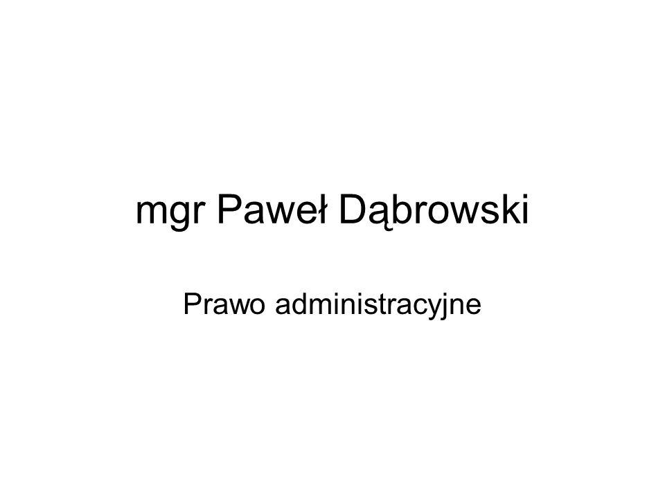 mgr Paweł Dąbrowski Prawo administracyjne